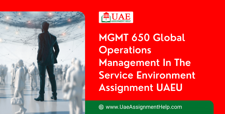 MGMT 650 Global Operations Management in the Service Environment Assignment Example UAEU