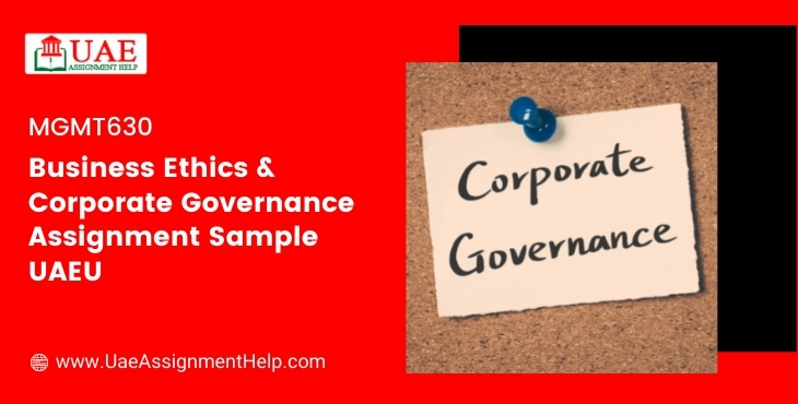 MGMT630 Business Ethics & Corporate Governance Assignment UAEU