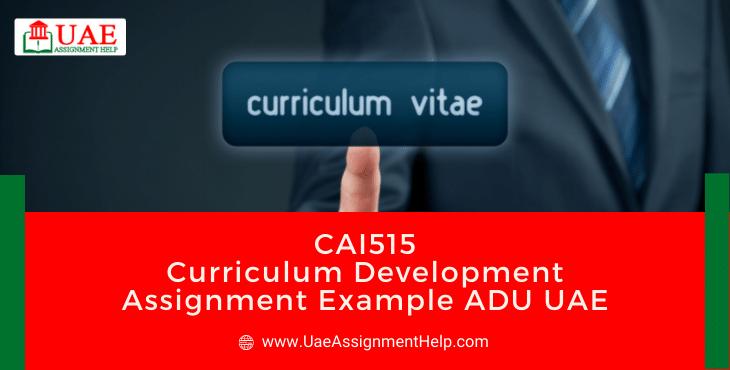 CAI 515 Curriculum Development Assignment Sample ADU UAE