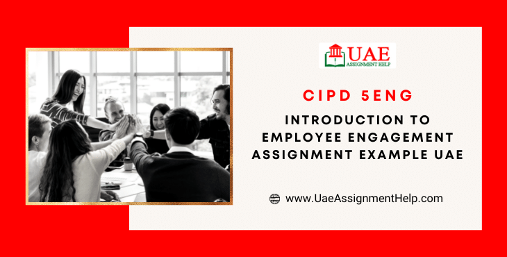 CIPD 5eng Introduction to Employee Engagement Assignment Example UAE