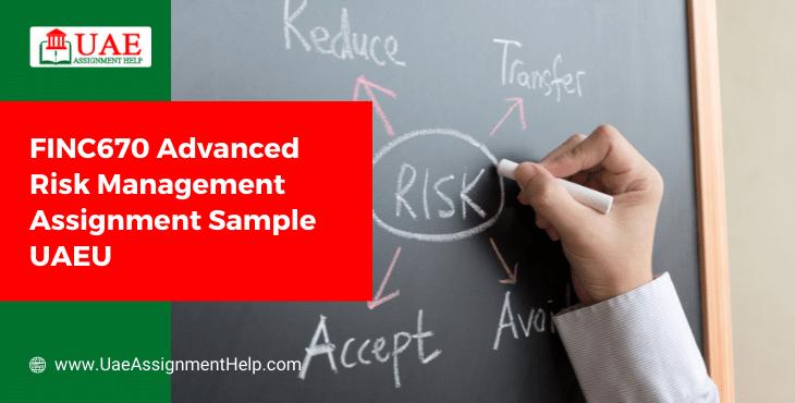 FINC670 Advanced Risk Management Assignment Sample UAE