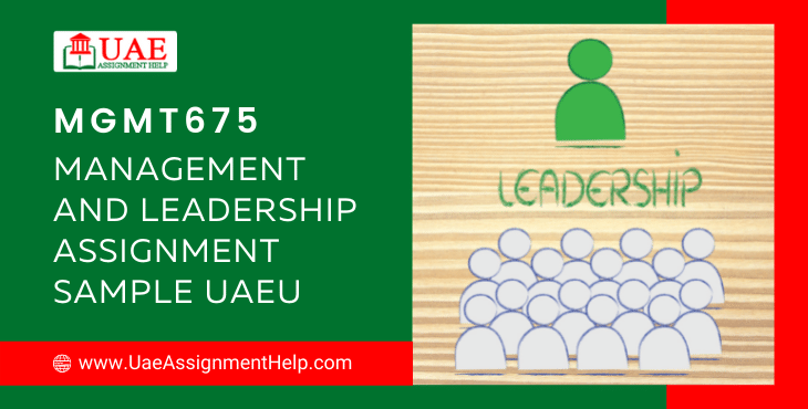 MGMT675 Management and Leadership Assignment Sample UAEU